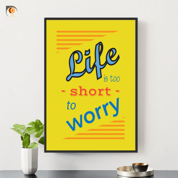 Tranh Động Lực - Life is too short to worry